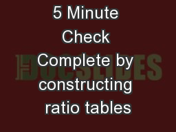5 Minute Check Complete by constructing ratio tables
