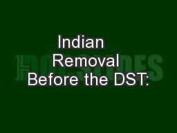 Indian   Removal Before the DST: