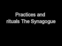 Practices and rituals The Synagogue