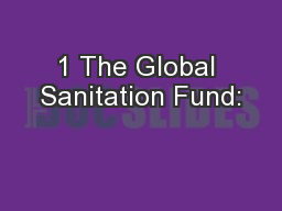1 The Global Sanitation Fund: