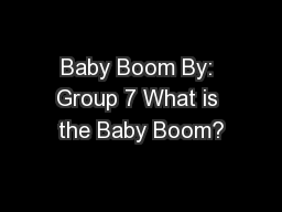 Baby Boom By: Group 7 What is the Baby Boom?
