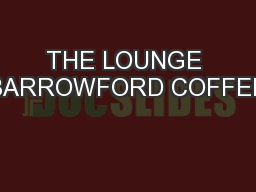 THE LOUNGE BARROWFORD COFFEE