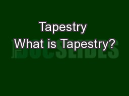 Tapestry What is Tapestry?