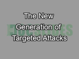 The New Generation of Targeted Attacks