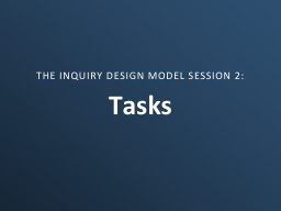 Tasks THE INQUIRY DESIGN MODEL PowerPoint PPT Presentation