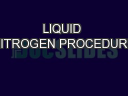LIQUID NITROGEN PROCEDURE