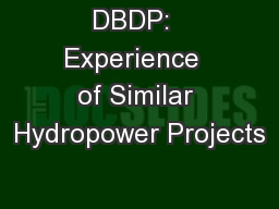 DBDP:  Experience  of Similar Hydropower Projects