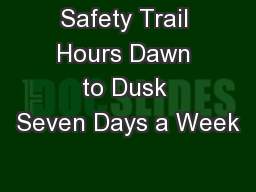 Safety Trail Hours Dawn to Dusk Seven Days a Week