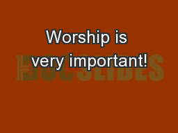 Worship is very important!