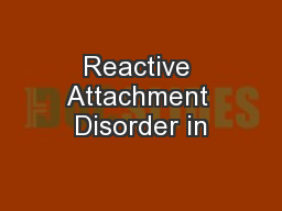 Reactive Attachment Disorder in