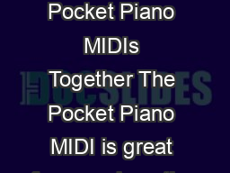 The Fun Part Using Multiple Pocket Piano MIDIs Together The Pocket Piano MIDI is great for experimenting