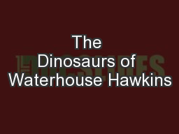 The Dinosaurs of Waterhouse Hawkins PowerPoint PPT Presentation