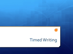 Timed Writing Why? When will I ever need to write a well-crafted essay in 45 minutes or less?