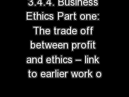 3.4.4. Business Ethics Part one: The trade off between profit and ethics – link to earlier work o