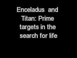Enceladus  and Titan: Prime targets in the search for life