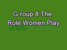 G roup 8 The Role Women Play