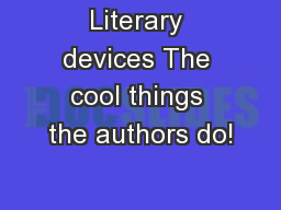 Literary devices The cool things the authors do!