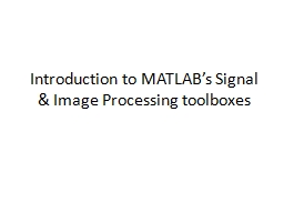 Introduction to MATLAB's Signal & Image Processing toolboxes