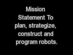 Mission Statement To plan, strategize, construct and program robots.