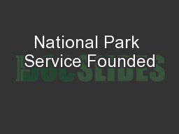National Park Service Founded
