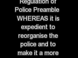 THE POLICE ACT   of    nd March   An Act for the Regulation of Police Preamble  WHEREAS it is expedient to reorganise the police and to make it a more efficient instrument for the prevention and dete