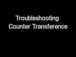 Troubleshooting Counter Transference