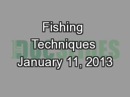 Fishing Techniques January 11, 2013