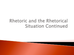 Rhetoric and the Rhetorical Situation Continued