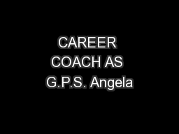 CAREER COACH AS G.P.S. Angela