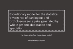 Evolutionary model for the statistical divergence of paralogous and orthologous gene pairs generate