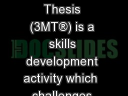 TBA The Three Minute Thesis (3MT�) is a skills development activity which  challenges Research Hig