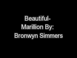 Beautiful- Marillion By: Bronwyn Simmers PowerPoint PPT Presentation