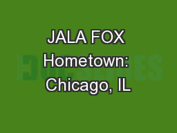 JALA FOX Hometown: Chicago, IL