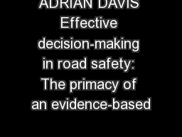 ADRIAN DAVIS Effective decision-making in road safety: The primacy of an evidence-based