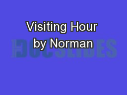 Visiting Hour by Norman PowerPoint PPT Presentation