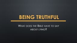 Being Truthful What does the Bible have to say about lying?