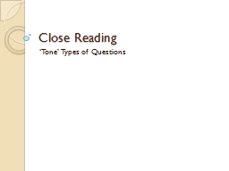 Close Reading �Tone� Types of Questions