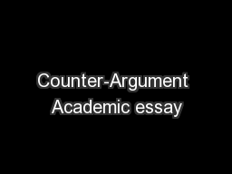 Counter-Argument Academic essay PowerPoint PPT Presentation