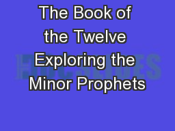 The Book of the Twelve Exploring the Minor Prophets