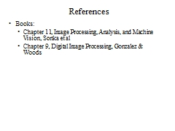 References Books: Chapter 11, Image Processing, Analysis, and Machine Vision, Sonka et al