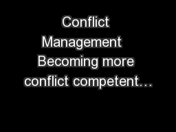 Conflict Management   Becoming more conflict competent…