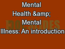 Mental Health & Mental Illness: An introduction