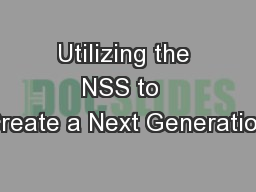 Utilizing the NSS to  Create a Next Generation
