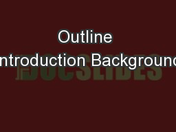 Outline Introduction Background