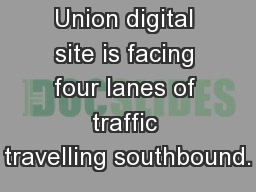 Our Grand Union digital site is facing four lanes of traffic travelling southbound.