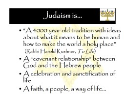 "Judaism is… ""A 4000 year old tradition with ideas about what it means to be human and how to ma PowerPoint PPT Presentation"
