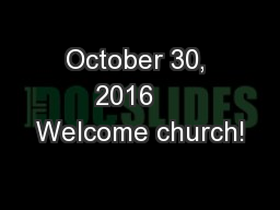 October 30, 2016    Welcome church!