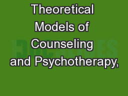 Theoretical Models of Counseling and Psychotherapy,