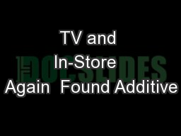 TV and In-Store  Again  Found Additive