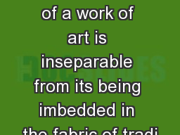 1 ' The uniqueness of a work of art is inseparable from its being imbedded in the fabric of tradi